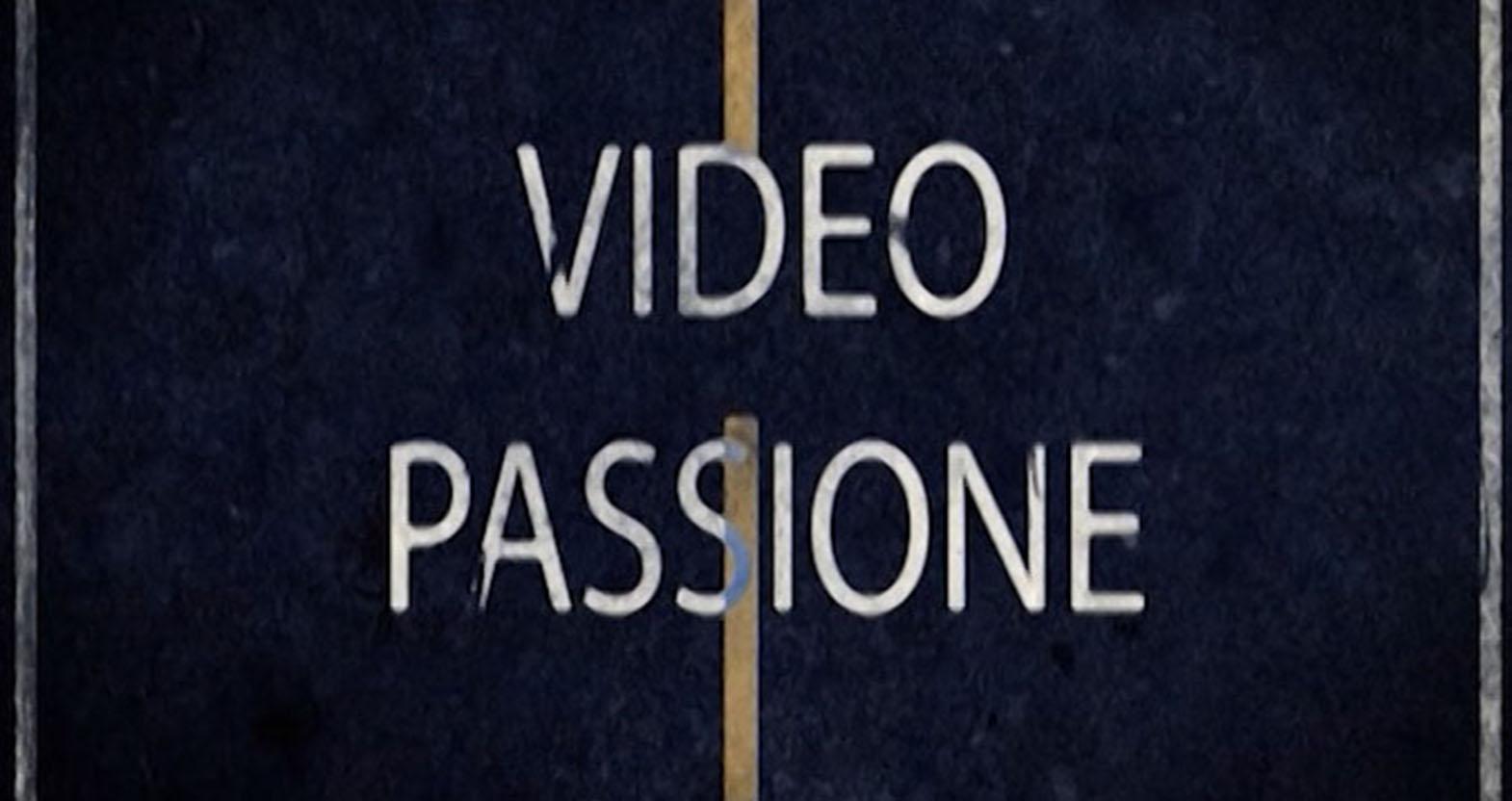 VIDEO PASSIONE